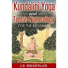Kundalini Yoga and Tantric Numerology for the Beginner (J.D. Rockefeller's Book Club)
