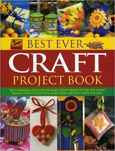 Best Ever Craft Project Book 300 Stunning And Easy To Make Craft