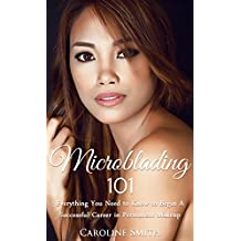 Microblading 101: Everything You Need To Know To Begin A Successful Career In Permanent Makeup (permanent makeup, cosmetic tattoo, microblading book, small business)