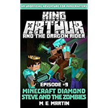 King Arthur and the Dragon Rider Episode 9: Minecraft Diamond Steve and the Zombies (King Arthur Comic Series)
