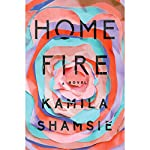 Home Fire: A Novel | Kamila Shamsie