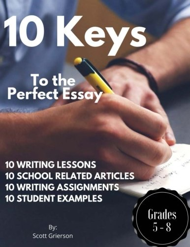 10 Keys to the Perfect Essay: Write Better Right Now
