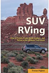 SUV RVing: How to Travel, Camp, Sleep, Explore, and Thrive in the Ultimate Tiny House Paperback