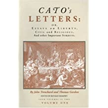 Cato's Letters, Or, Essays on Liberty, Civil and Religious, and Other  Important Subjects (Vols. 1)