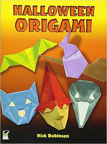 Halloween Origami (Dover Origami Papercraft): Nick Robinson ...