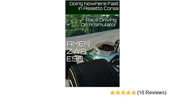 Amazon going nowhere fast in assetto corsa 2018 01 20 race amazon going nowhere fast in assetto corsa 2018 01 20 race driving on a simulator ebook amen zwa kindle store fandeluxe Gallery