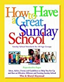 img - for How to Have a Great Sunday School: Ideas, Advice, Forms and Guidelines to Help You Set Up and Run an Effective, Efficient and Exciting Sunday School by Sheryl Haystead (2000-01-04) book / textbook / text book