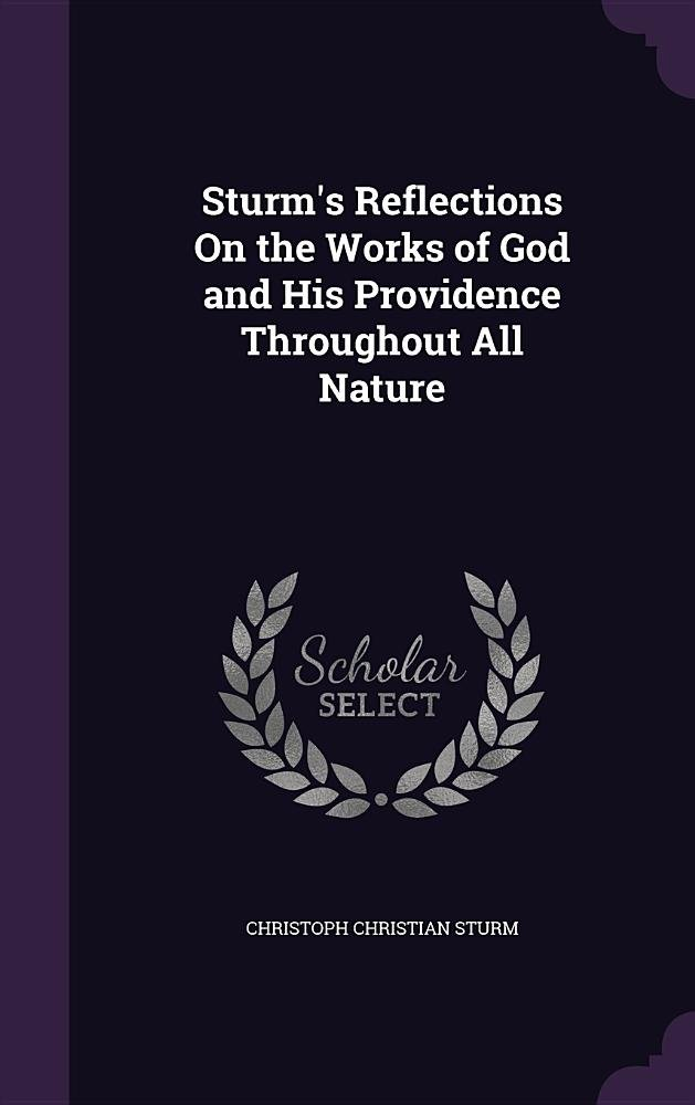 Sturm's Reflections on the Works of God and His Providence Throughout All Nature pdf