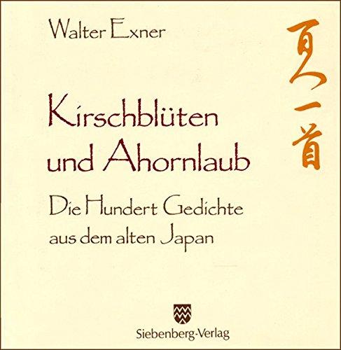 Kirschblüten und Ahornlaub: Die Hundert Gedichte aus dem alten Japan Gebundenes Buch – 1. Januar 1990 Walter Exner Felicitas Hübner Siebenberg 3877470114