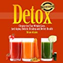 Detox: Cleanse for Fast Weight Loss, Anti Aging, Holistic Healing, and Better Health Audiobook by Brian Adams Narrated by sangita chauhan