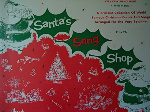 Santa's Song Shop -- Very Easy Piano Music With Words -- a Brilliant Collection of World Famous Christmas Carols and Songs