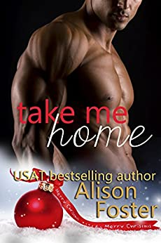 Take Me Home (A Hot and Dangerous Christmas Story) by [Foster, Alison]
