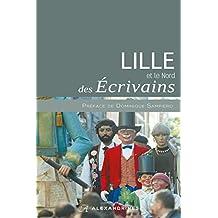 LILLE et le Nord DES ÉCRIVAINS (Sur les pas des écrivains t. 19) (French Edition)