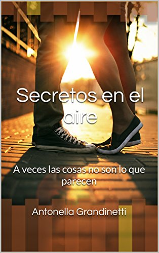 Secretos en el aire: A veces las cosas no son lo que parecen: Novela