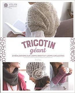 Tricotin Géant 23 Réalisations Sur Looms Droits Et Looms
