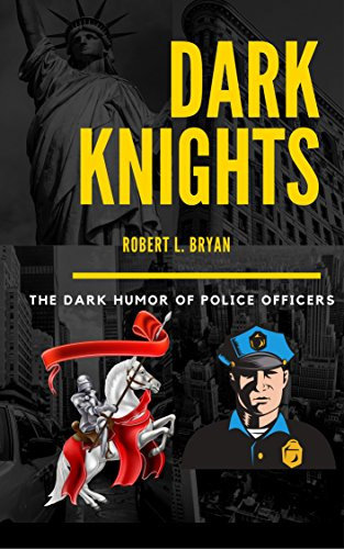 A cop can find something funny about almost anything.  Dark Knights by Robert L. Bryan