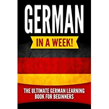 German in a Week!: The Ultimate German Learning Book for Beginners