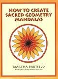 How to Create Sacred Geometry Mandalas, Martha Bartfeld, 0966228529