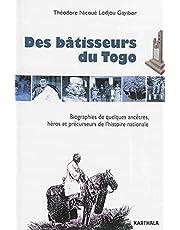 Des Batisseurs du Togo: Biographies de Quelques Ancetres