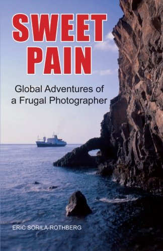 Download SWEET PAIN: Global Adventures of a Frugal Photographer ebook
