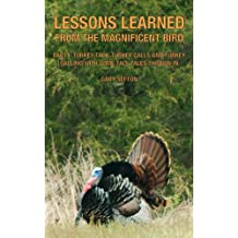 Lessons Learned from the Magnificent Bird, Part I: Turkey Talk, Turkey Calls and Turkey Calling With Some Tall Tales Thrown In