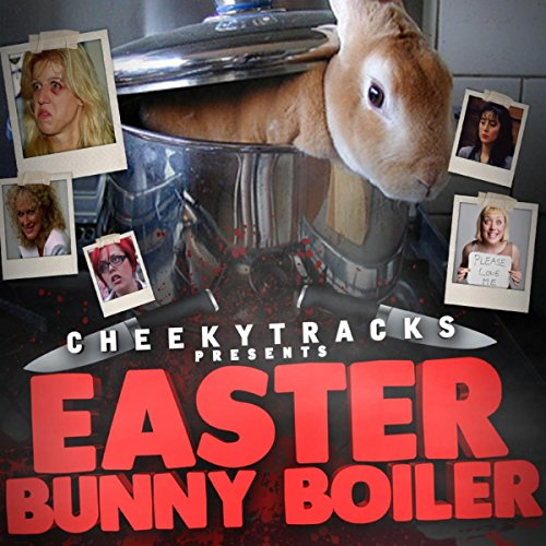 Cheeky Tracks presents The Easter Bunny Boiler ()
