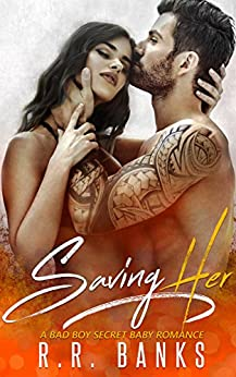 Saving Her: A Bad Boy Secret Baby Romance by [Banks, R.R.]