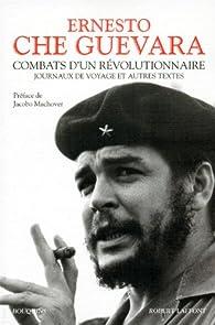 Combats d'un révolutionnaire : Journaux de voyage et autres textes par Ernesto Che Guevara