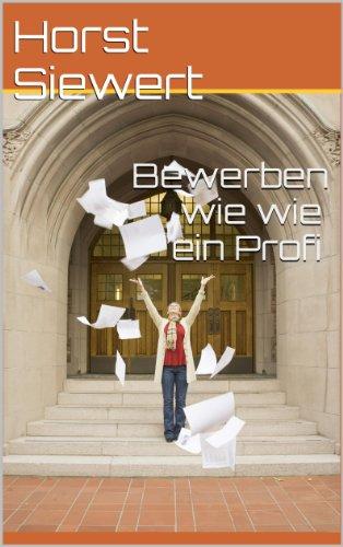 Bewerben wie ein Profi (Besser bewerben) (German Edition)
