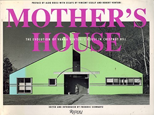 Mother's House: The Evolution of Vanna Venturi's House in Chestnut Hill