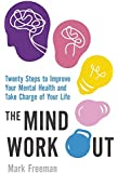 The Mind Workout: Twenty steps to improve your mental health and take charge of your life