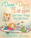 Dogs Don't Eat Jam and Other Things Big Kids Know, Sarah Tsiang, 1554513596