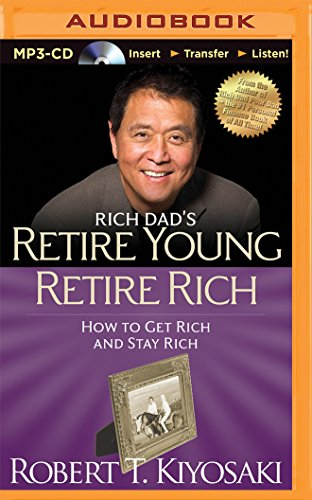 Rich Dad's Retire Young Retire Rich: How to Get Rich and Stay Rich (Rich Dad's (Audio))