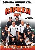 Coaching Youth Baseball the Ripken Way by Ripken Jr., Cal, Ripken, Bill, Lowe, Scott (2006) Paperback