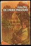 Ox Under Pressure, John Ney, 0397316534