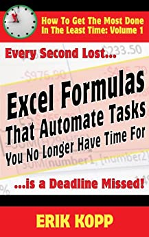Excel Formulas That Automate Tasks You No Longer Have Time For (How To Get The Most Done In The Least Time Book 1) by [Kopp, Erik]