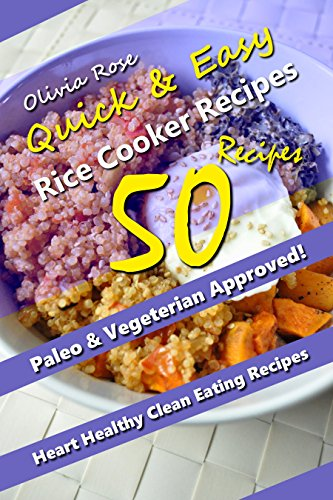 Quick & Easy Rice Cooker Recipes - Heart Healthy, Clean Eating Recipes, (Quick & Easy Cookbooks) by Olivia Rose