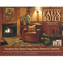 The House That Faux Built: Transform Your Home with Paint, Plaster & Creativity