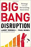 img - for Big Bang Disruption: Strategy in the Age of Devastating Inovation book / textbook / text book