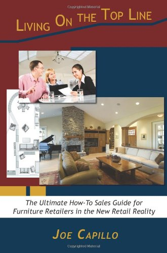 Living on the Top Line: The Ultimate How-To Sales Guide for Furniture Retailers in the New Retail Reality (Furniture Sal's)