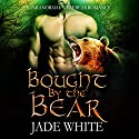 Bought by the Bear Audiobook by Simply Shifters, Jade White Narrated by Matt Standley