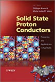 Solid State Proton Conductors: Properties and Applications in Fuel Cells