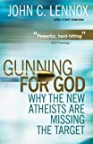 img - for By John Lennox - Gunning for God: Why the New Atheists are Missing the Target (9.1.2011) book / textbook / text book