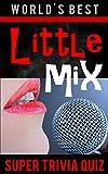 Little Mix Super Trivia Quiz Book (World's Best Super Trivia)