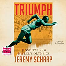 Triumph: Jesse Owens and Hitler's Olympics Audiobook by Jeremy Schaap Narrated by Jeff Harding