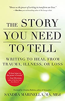 The Story You Need to Tell: Writing to Heal from Trauma, Illness, or Loss by [Marinella, Sandra]