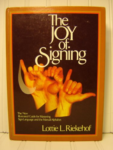 The Joy of Signing: The New Illustrated Guide for Mastering Sign Language and the Manual Alphabet