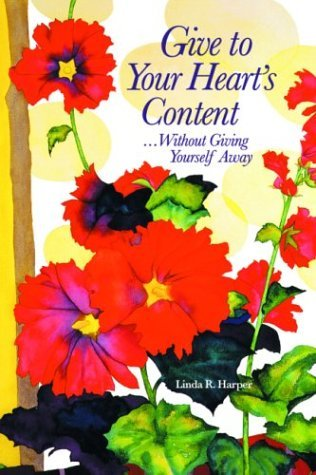 Read Online By Linda R., Phd Harper Give to Your Heart's Content: Without Giving Yourself Away [Paperback] PDF