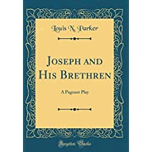 Joseph and His Brethren: A Pageant Play (Classic Reprint)
