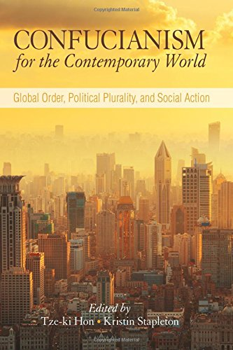 Download Confucianism for the Contemporary World: Global Order, Political Plurality, and Social Action (SUNY series in Chinese Philosophy and Culture) PDF Text fb2 book